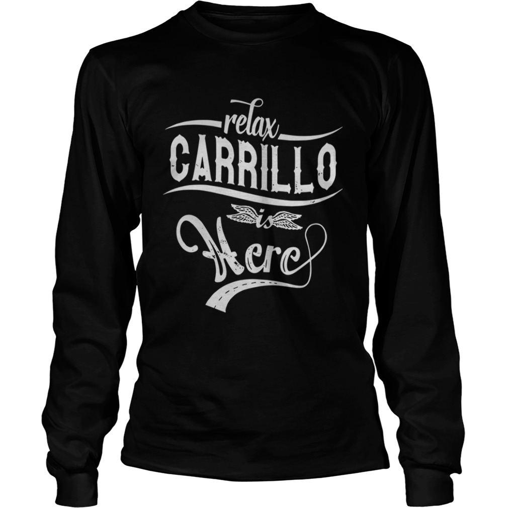 Relax Carrillo Is Here Shirt LongSleeve