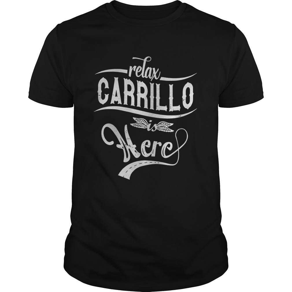 Relax Carrillo Is Here Shirt Unisex