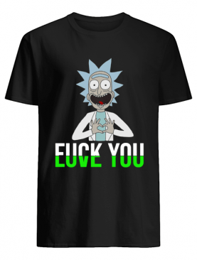 Rick Fuck You Love You Shirt