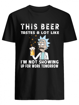Rick and Morty This beer tastes a lot like I'm not showing shirt