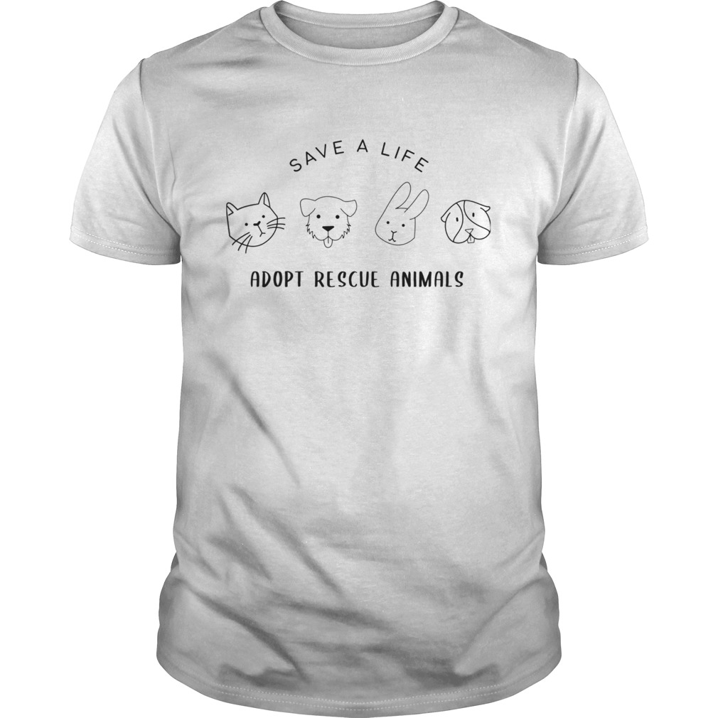 Save A Life Adopt Rescue Animal Gift For Men Women TShirt Unisex