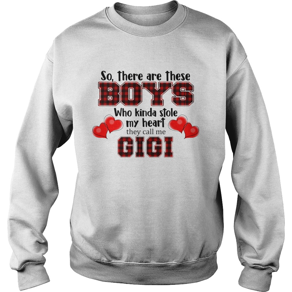 So there are these boy who kinda stole my heart they call me gigi TShirt Sweatshirt