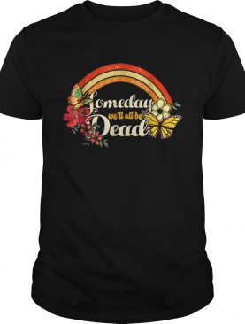 Someday Well All Be Dead Cool Retro for Halloween shirt