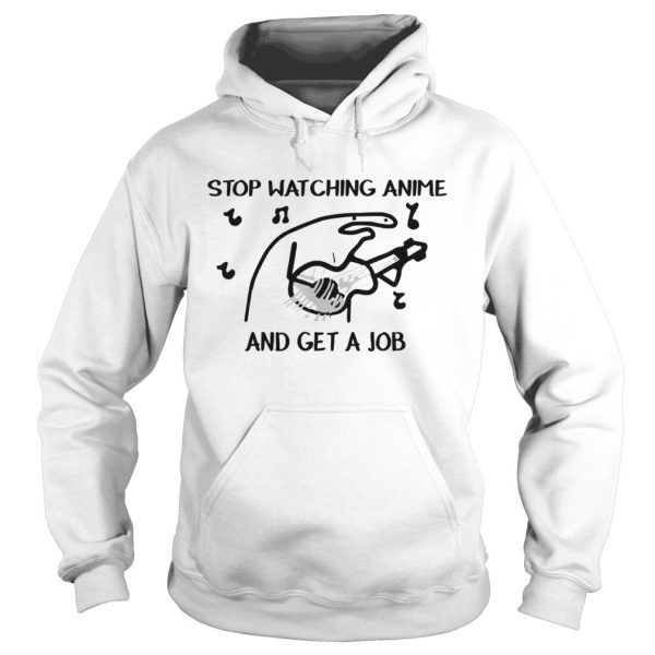 Stop Watching Anime and get a job  Hoodie