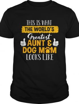 This Is What Greatest AuntDog Mom Looks Like TShirt