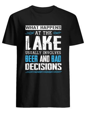 What Happens At The Lake Lake Life Lake Bum Beer T Shirt