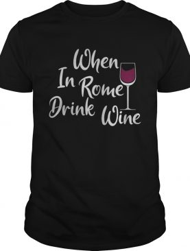 When in Rome Drink Wine Lover TShirt