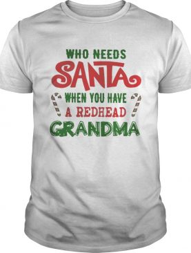 Who Needs Santa When You Have A Redhead Grandma Shirt