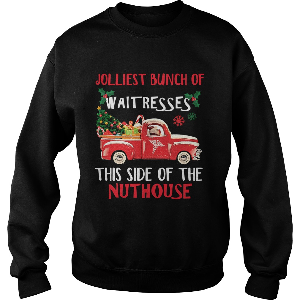1572667696Jolliest bunch of Waitresses this side of nuthouse Sweatshirt