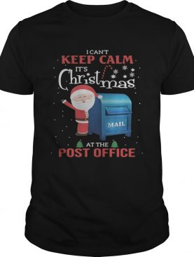 I can't keep calm It's Christmas mail at the post office shirt