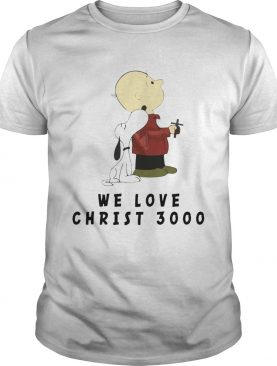 Charlie Brown and Snoopy We love Christ 3000 shirt