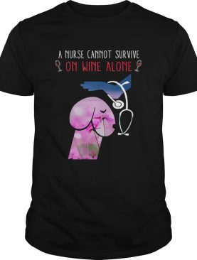 A nurse cannot survive on wine alone shirt