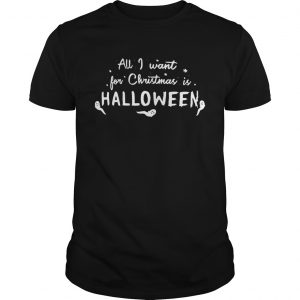 All I want for Christmas Halloween  Unisex