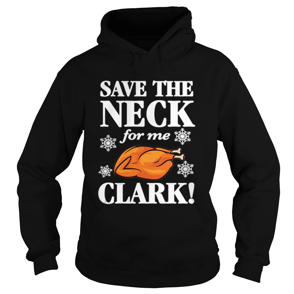 Christmas Vacation Save The Neck for me Clark AWESOME TShirt Cousin Eddie Hoodie