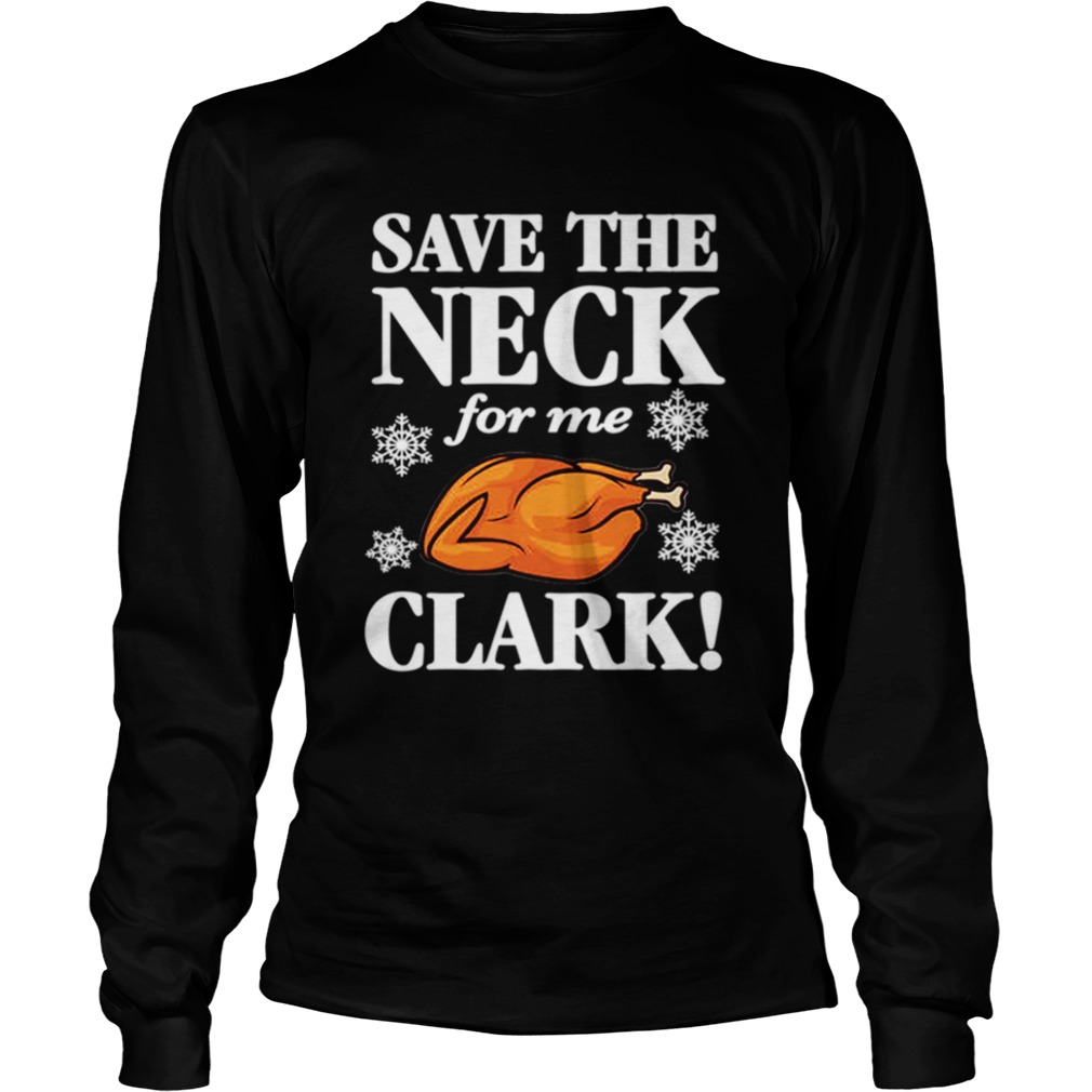 Christmas Vacation Save The Neck for me Clark AWESOME TShirt Cousin Eddie LongSleeve