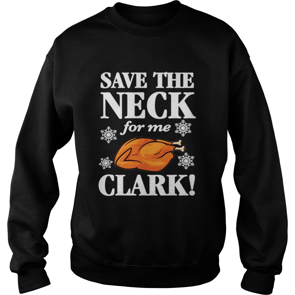 Christmas Vacation Save The Neck for me Clark AWESOME TShirt Cousin Eddie Sweatshirt
