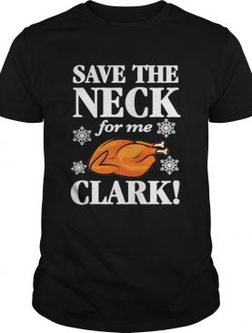 Christmas Vacation Save The Neck for me Clark AWESOME TShirt Cousin Eddie shirt