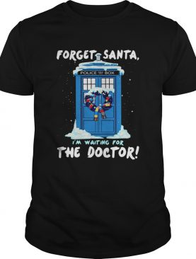 Forget Santa Im waiting for the Doctor police box shirt