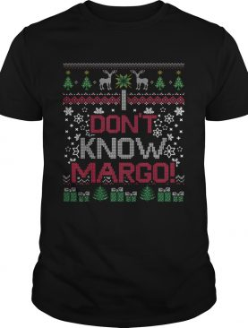 I Dont Know Margo shirt