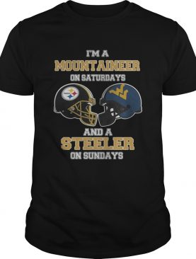 Im A West Virginia Mountaineers On Saturdays And A Pittsburgh Steelers On Sundays shirt