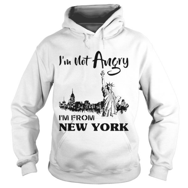 Im Not Angry Im From New York  Hoodie