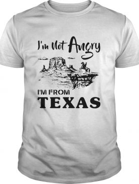 Im Not Angry Im From Texas shirt