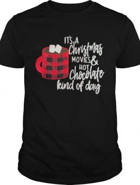 Its a Christmas Movies and Hot Chocolate Kind of Day shirt