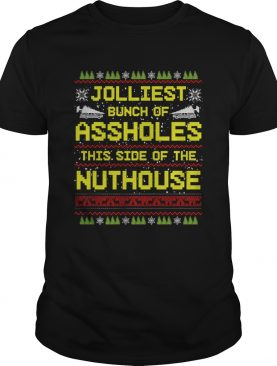 Jolliest Bunch Of Assholes This Side Of The Nuthouse Ugly Christmas shirt