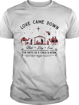 Love Came Down Best Day Ever For Unto Us A Child Is Born Jesus Christ Christmas shirt