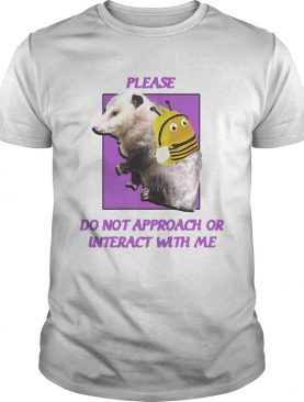 Possumcore Please Do Not Approach Or Interact With Me shirt