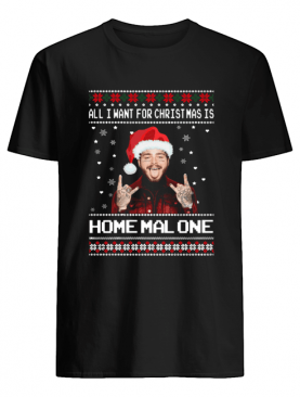 Post Malone All I Want For Christmas Is Home Malone Ugly Christmas shirt