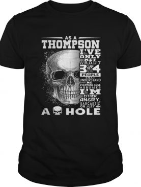 Skull As an Thompson ive only met about 3 or 4 people that understand shirt