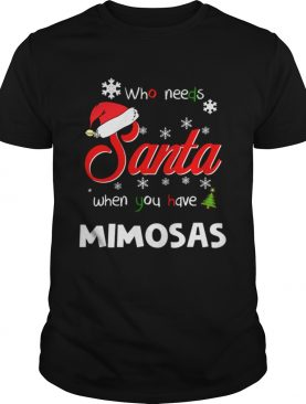 Who Needs Santa When You Have Mimosas Christmas Funny Party shirt