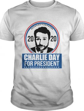 2020 Charlie Day For President shirt