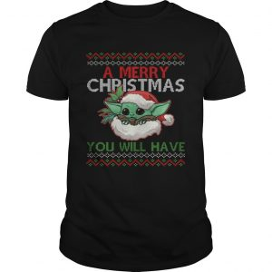 A Merry Christmas You Will Have  Unisex