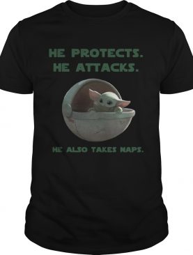 Baby Yoda he protects he attacks he also takes naps Star Wars shirt