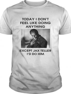 Charlie Hunnam Today I dont feel like doing anything except Jax Teller shirt