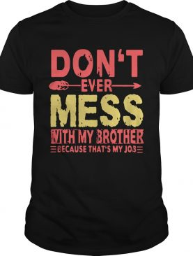 Dont Ever Mess With My Brother shirt