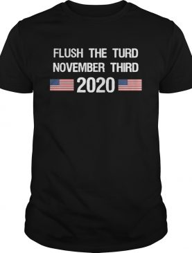 Flush The Turd November Third 2020 shirt