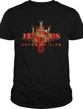 Jesus Saved My Life shirt