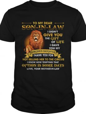 Lion To My Dear Son In Law I Didnt Give You The Gift Of Life shirt