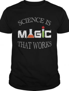 Science Is Magic That Works shirt