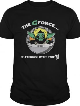 The G Forece Is Strong With This shirt