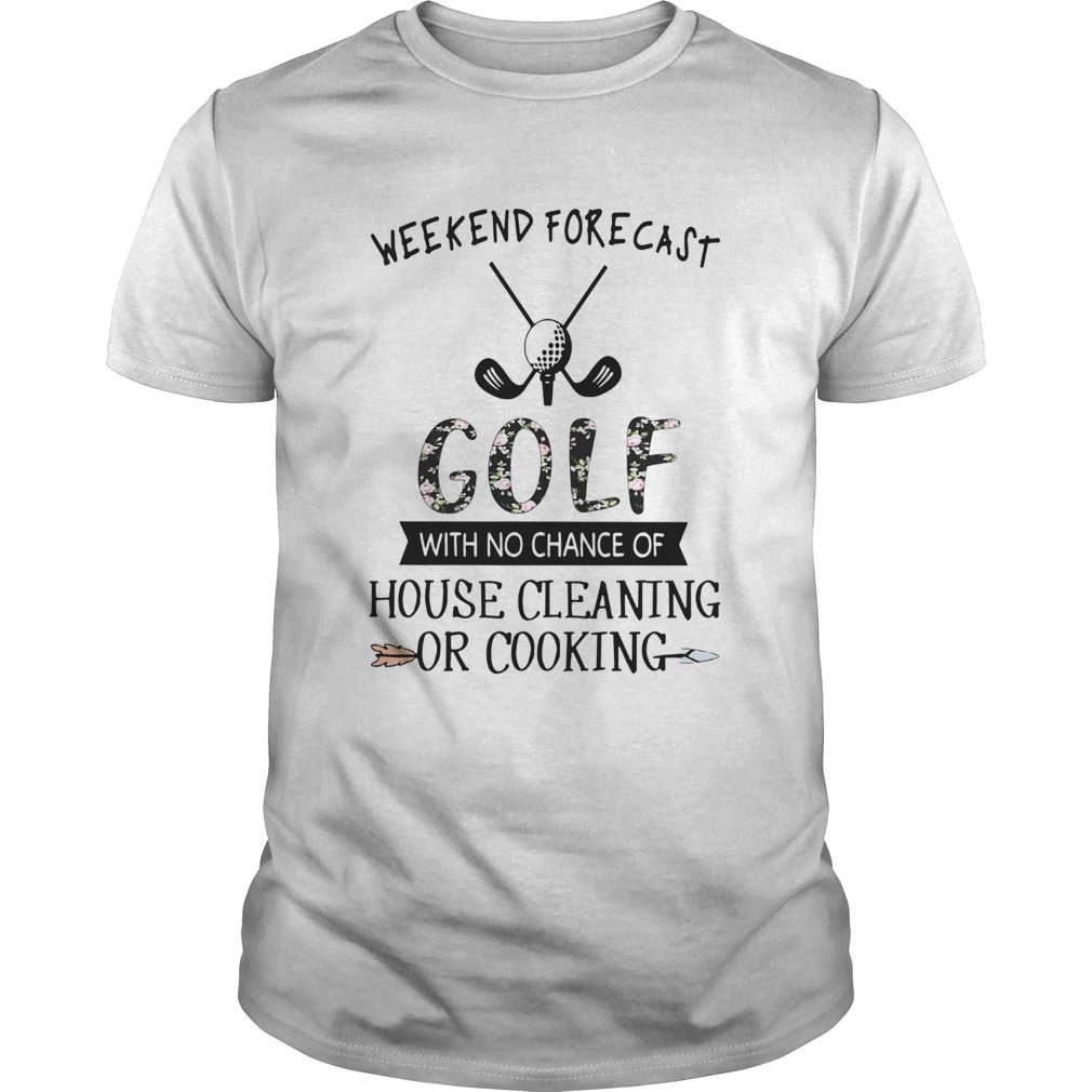 Floral Weekend Forecast Golf With No Chance Of House Cleaning Or Cooking Unisex
