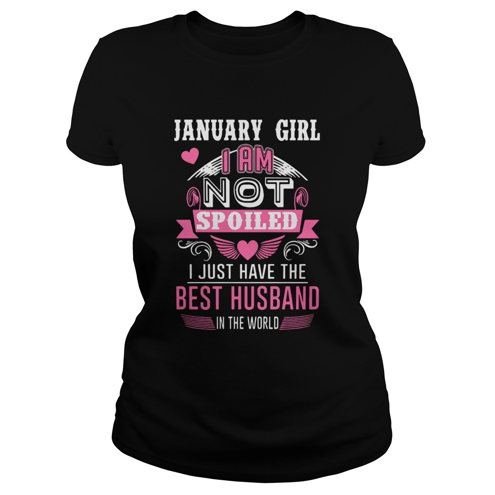 January Girl I Am Not Spoiled I Just Have The Best Husband Classic Ladies