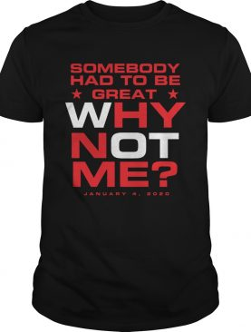 Somebody had to be great why not me shirt
