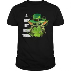 Baby Yoda A Wee Bit Irish Today St Patricks Day  Unisex