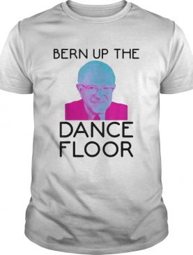Bern Up The Dance Floor shirt