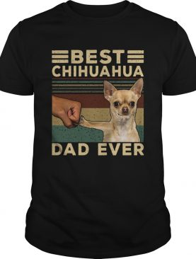 Best Chihuahua Dad Ever Vintage shirt