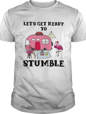 Flamingo Camping Lets Get Ready To Stumble shirt